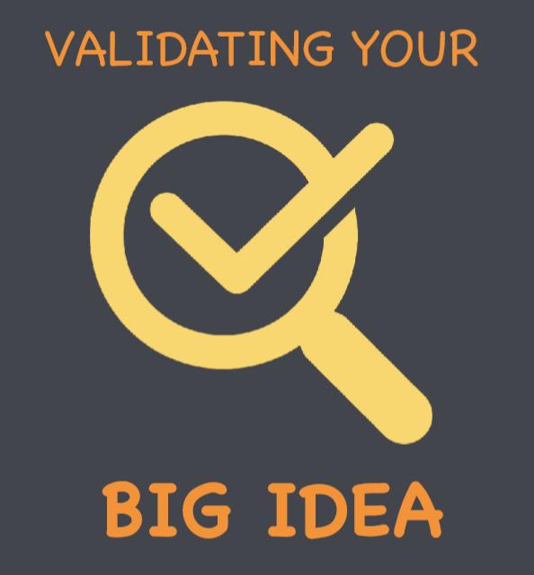 Validating your BIG idea!