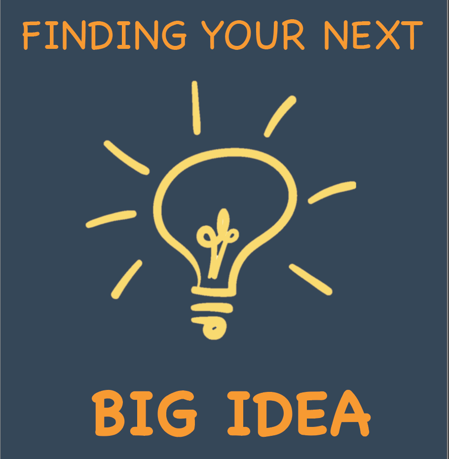 Finding your next BIG idea!