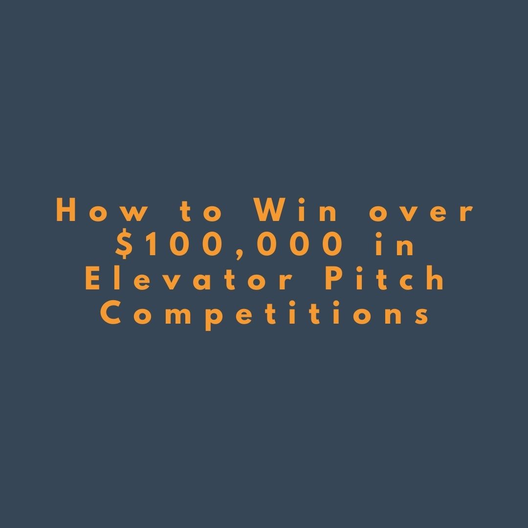 How to Win over $100,000 in Elevator Pitch Competitions