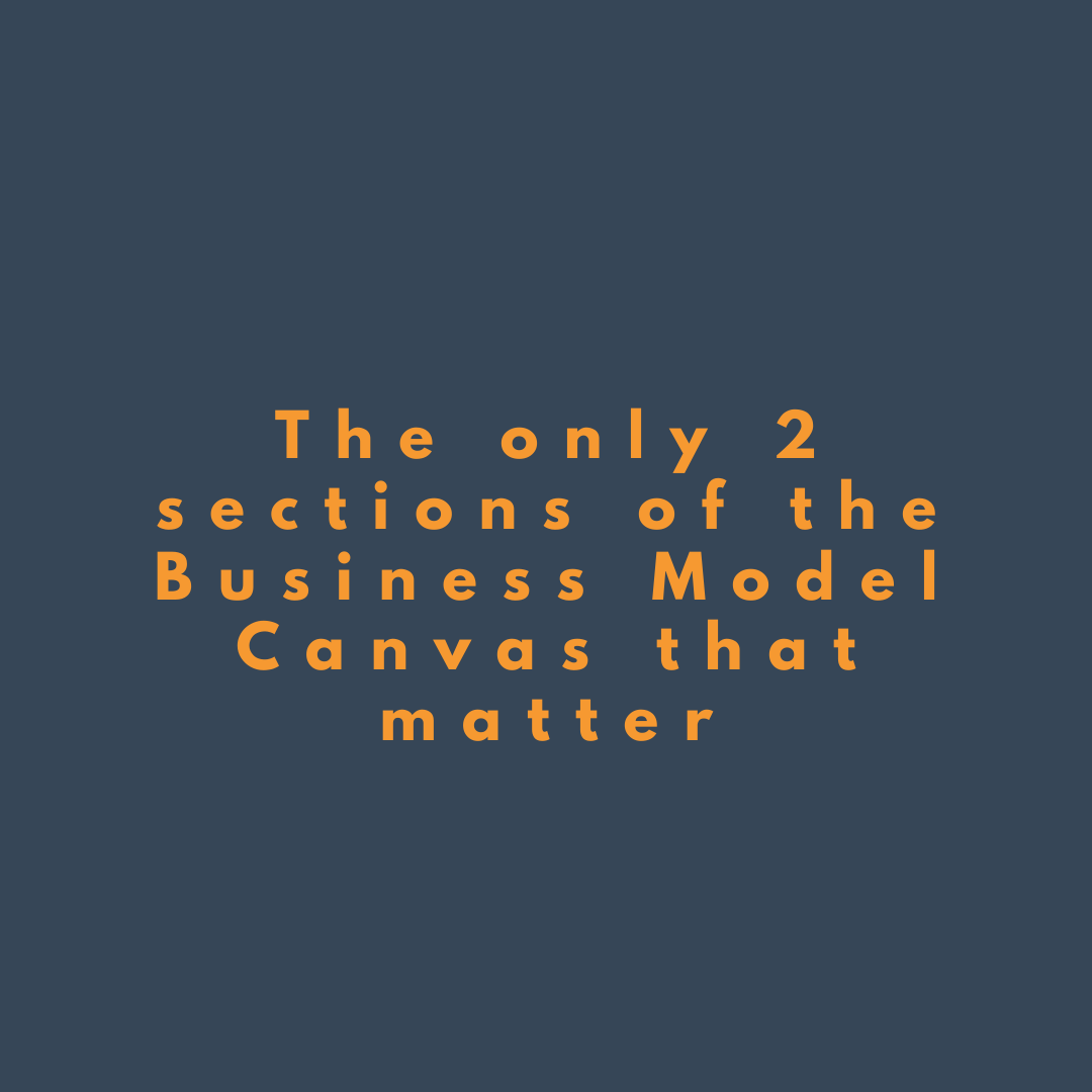 The only TWO sections of the Business Model Canvas that matter!
