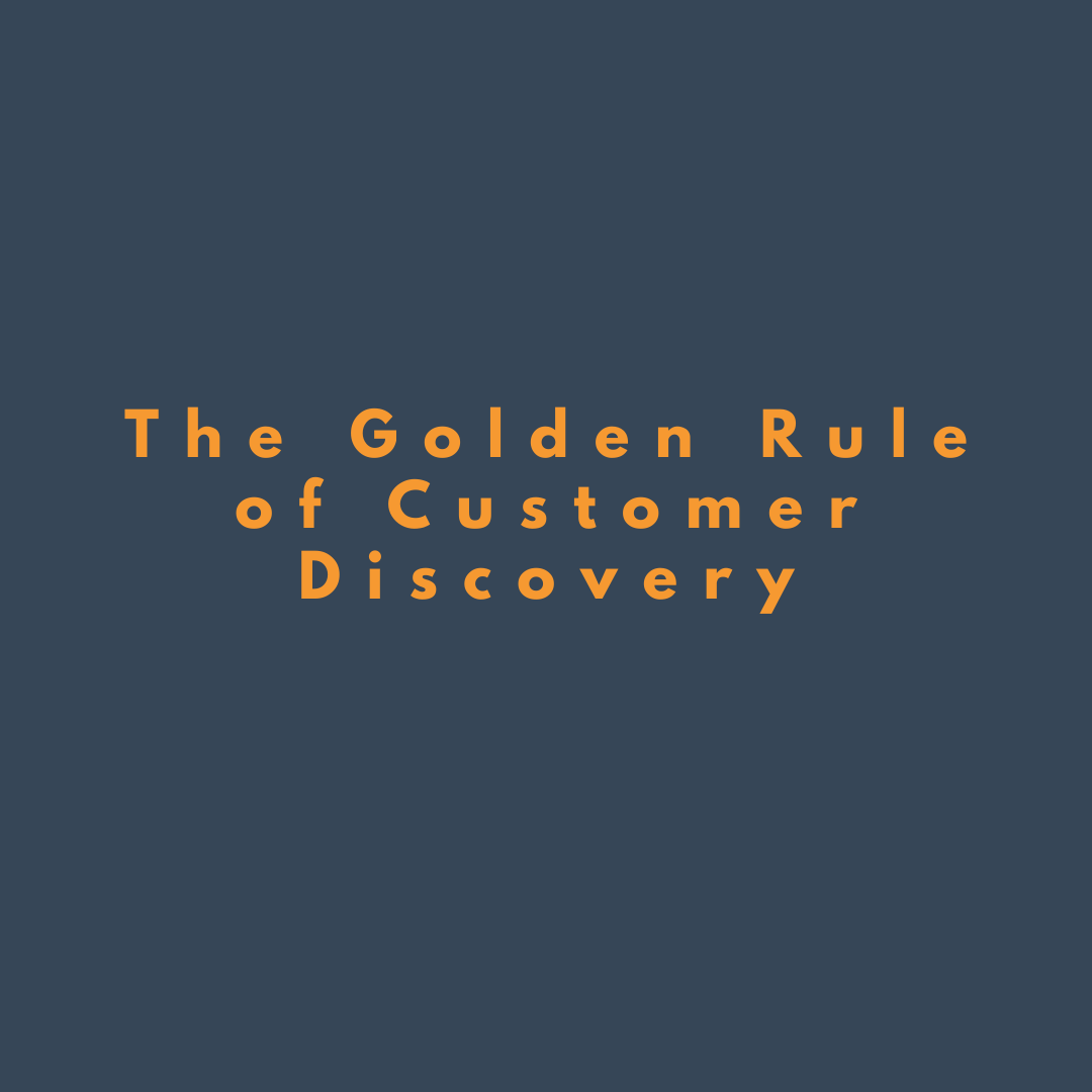 The Golden Rule of Customer Discovery